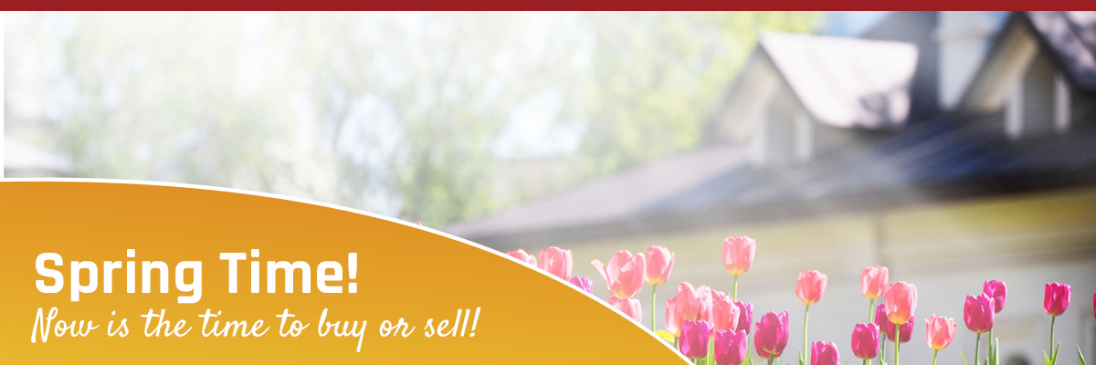 Spring - Time to Sell or Buy Your Home.